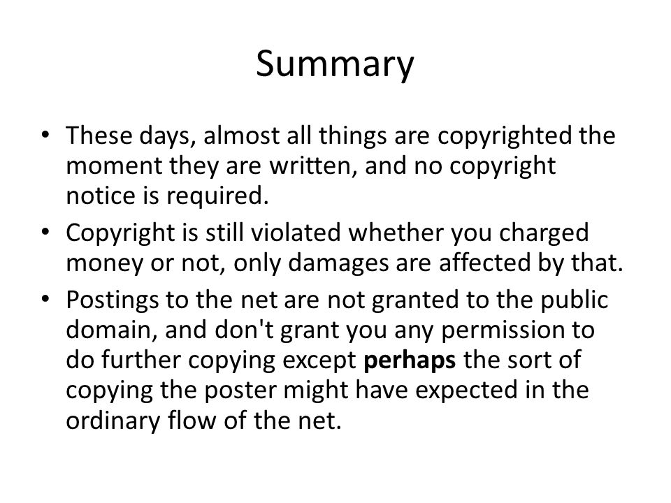 Summary These days, almost all things are copyrighted the moment they are written, and no copyright notice is required.