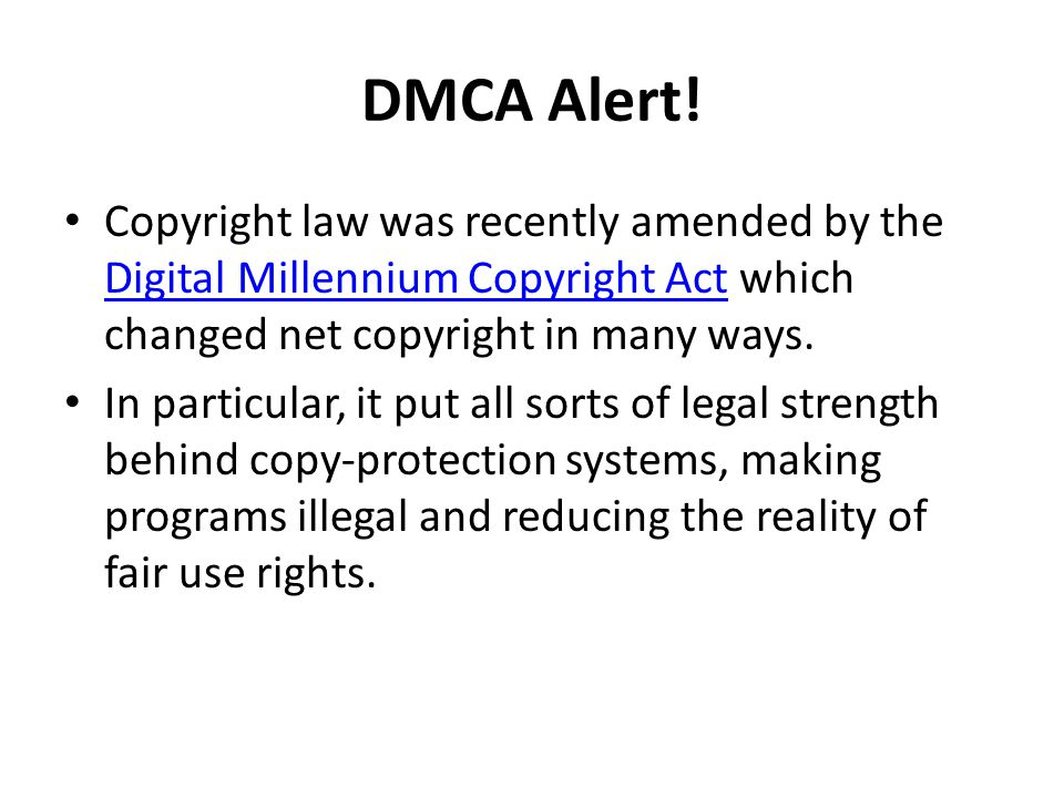 DMCA Alert! Copyright law was recently amended by the Digital Millennium Copyright Act which changed net copyright in many ways.