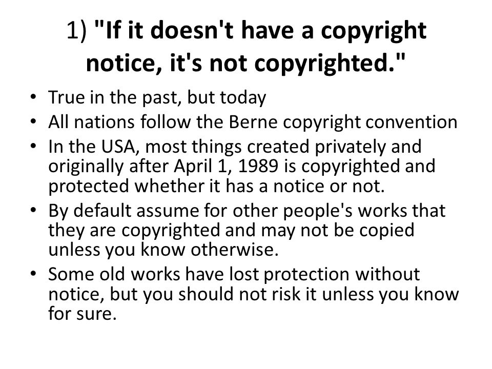 1) If it doesn t have a copyright notice, it s not copyrighted.