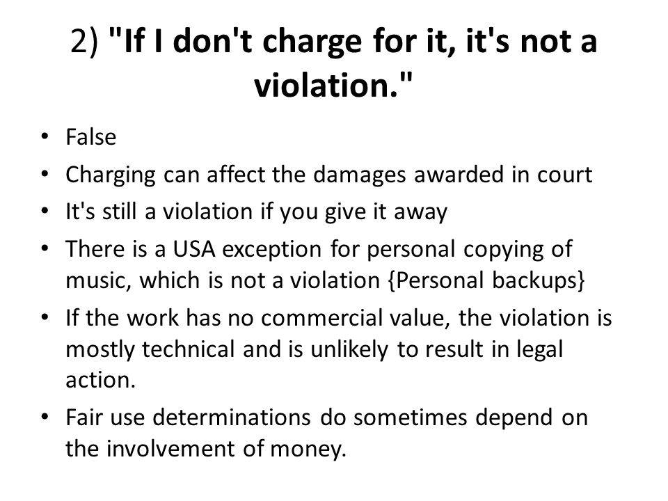 2) If I don t charge for it, it s not a violation.