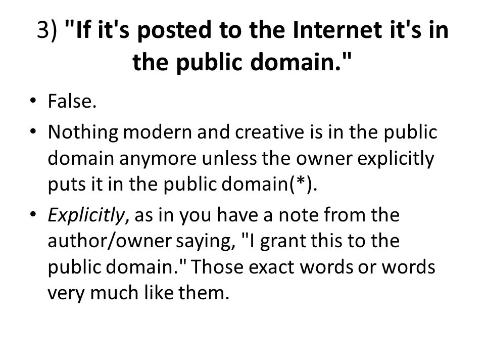 3) If it s posted to the Internet it s in the public domain.