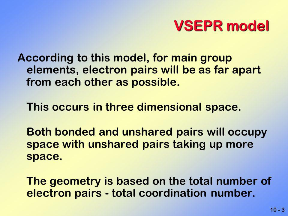 VSEPR model According to this model, for main group elements, electron pairs will be as far apart from each other as possible.