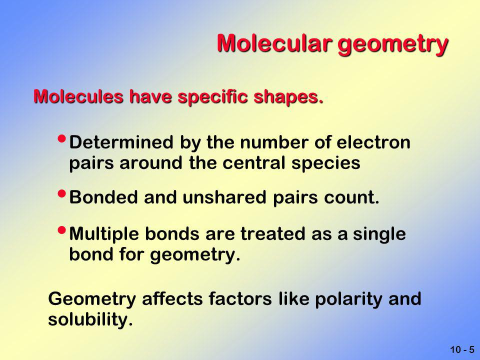 Molecular geometry Molecules have specific shapes.