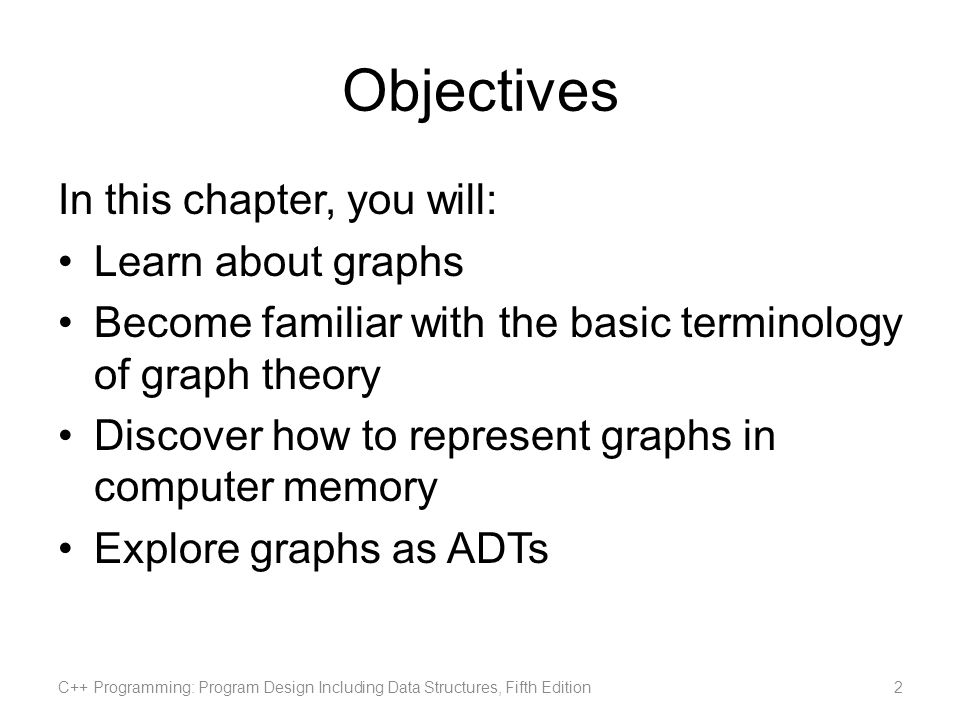 Objectives In this chapter, you will: Learn about graphs