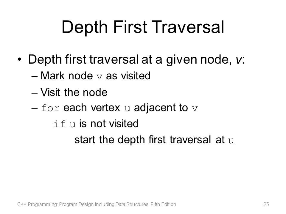 Depth First Traversal Depth first traversal at a given node, v: