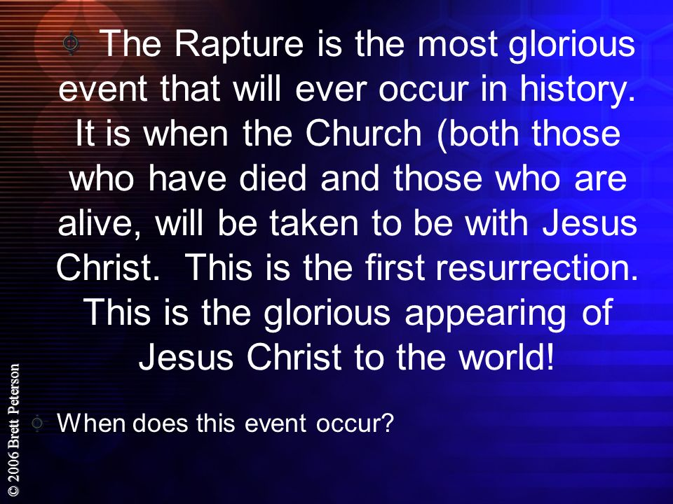 The Rapture is the most glorious event that will ever occur in history