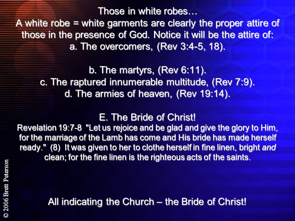 Those in white robes… A white robe = white garments are clearly the proper attire of those in the presence of God.
