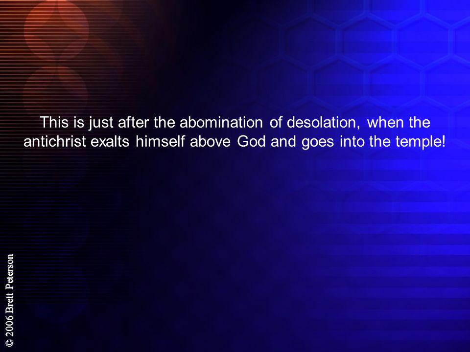 This is just after the abomination of desolation, when the antichrist exalts himself above God and goes into the temple!