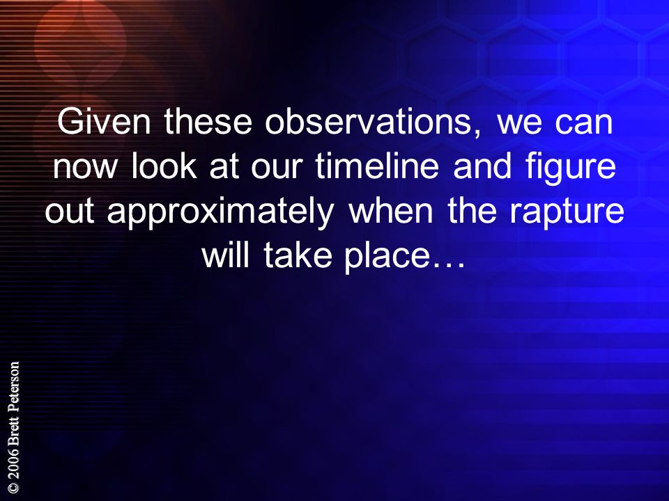 Given these observations, we can now look at our timeline and figure out approximately when the rapture will take place…