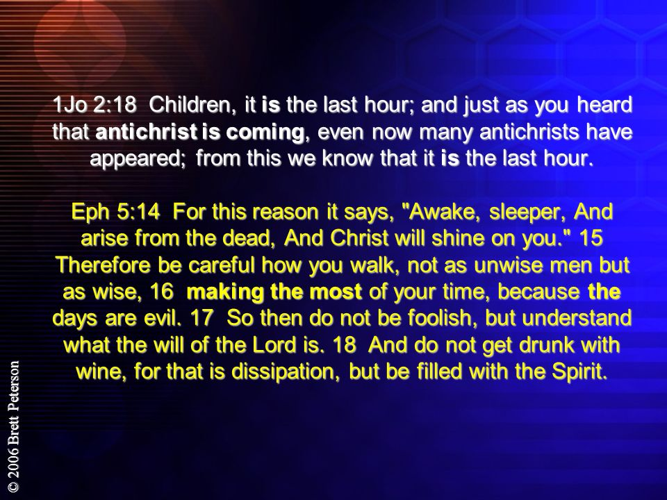 1Jo 2:18 Children, it is the last hour; and just as you heard that antichrist is coming, even now many antichrists have appeared; from this we know that it is the last hour.