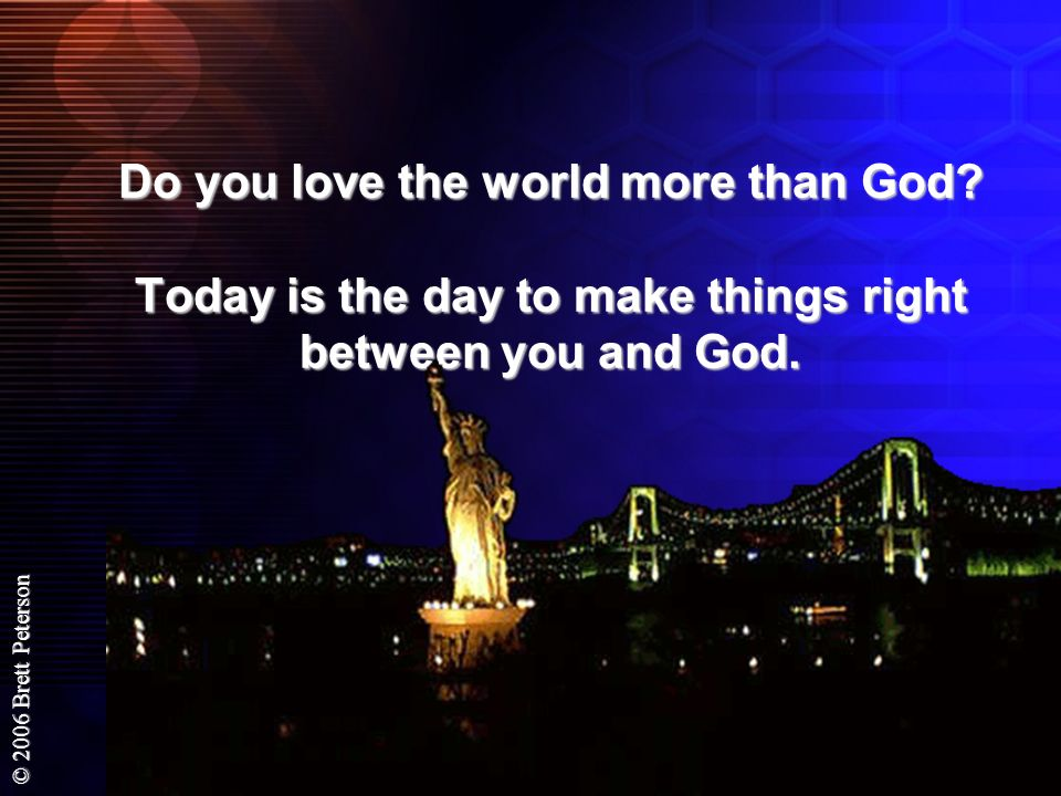 Do you love the world more than God