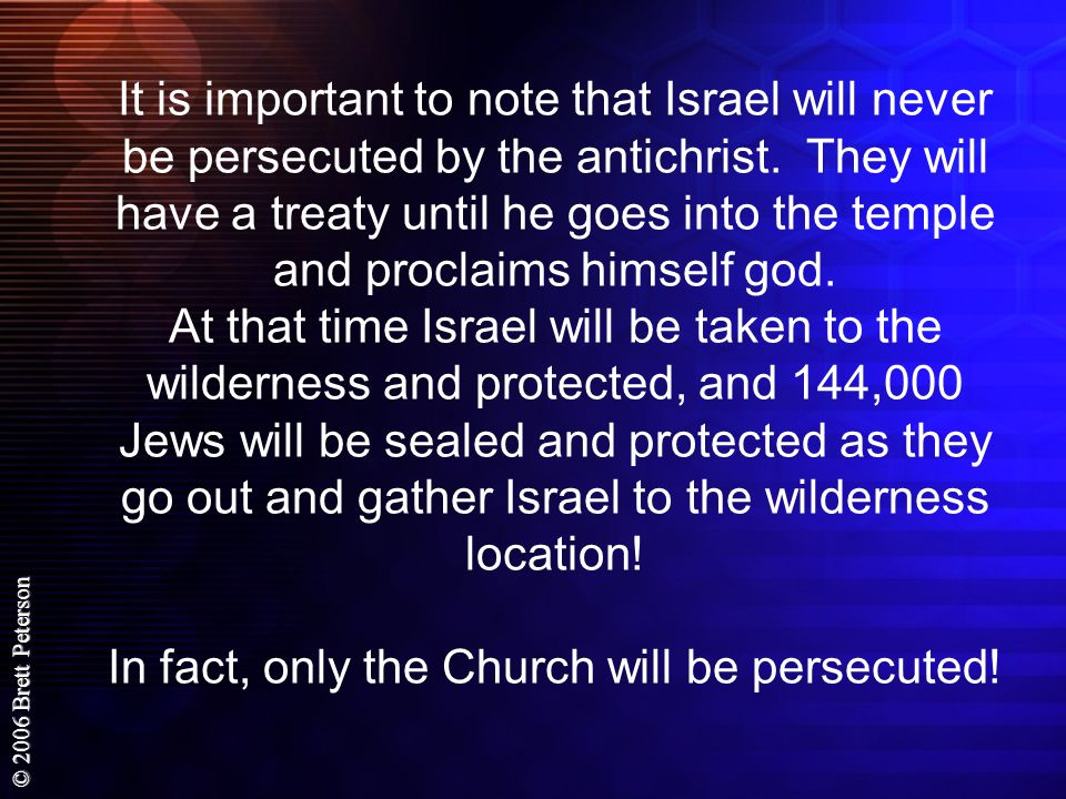 It is important to note that Israel will never be persecuted by the antichrist.