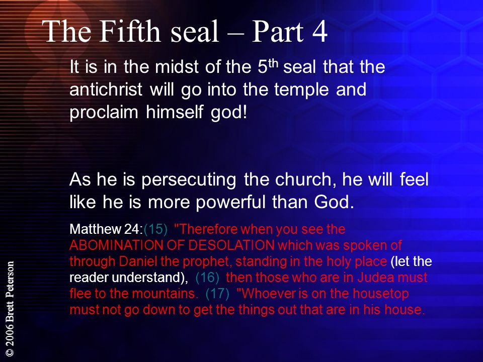 The Fifth seal – Part 4 It is in the midst of the 5th seal that the antichrist will go into the temple and proclaim himself god!