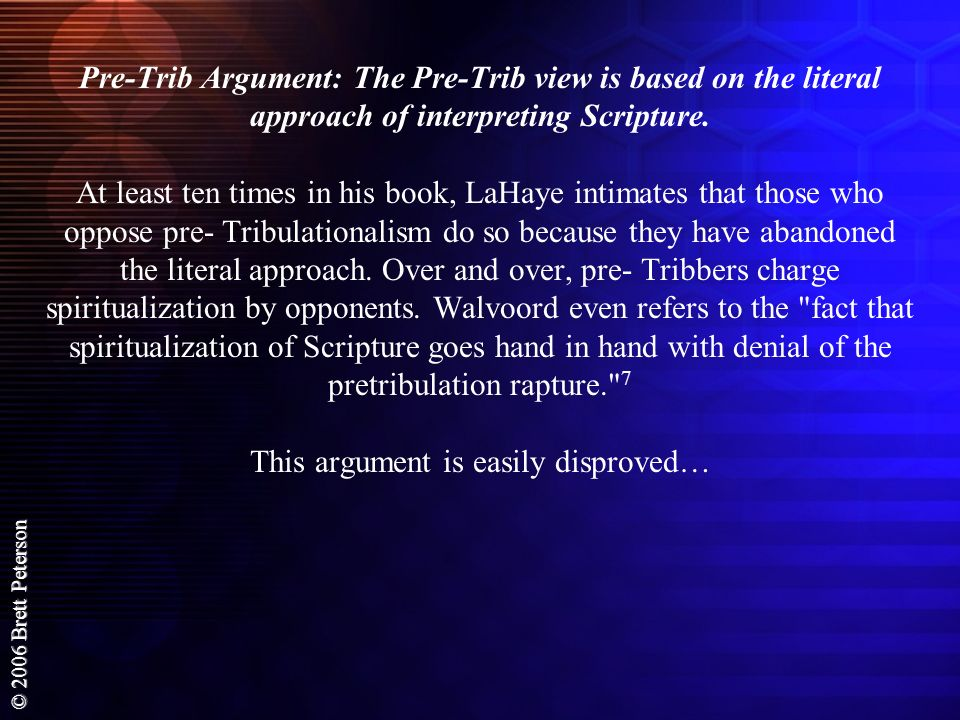 Pre-Trib Argument: The Pre-Trib view is based on the literal approach of interpreting Scripture.