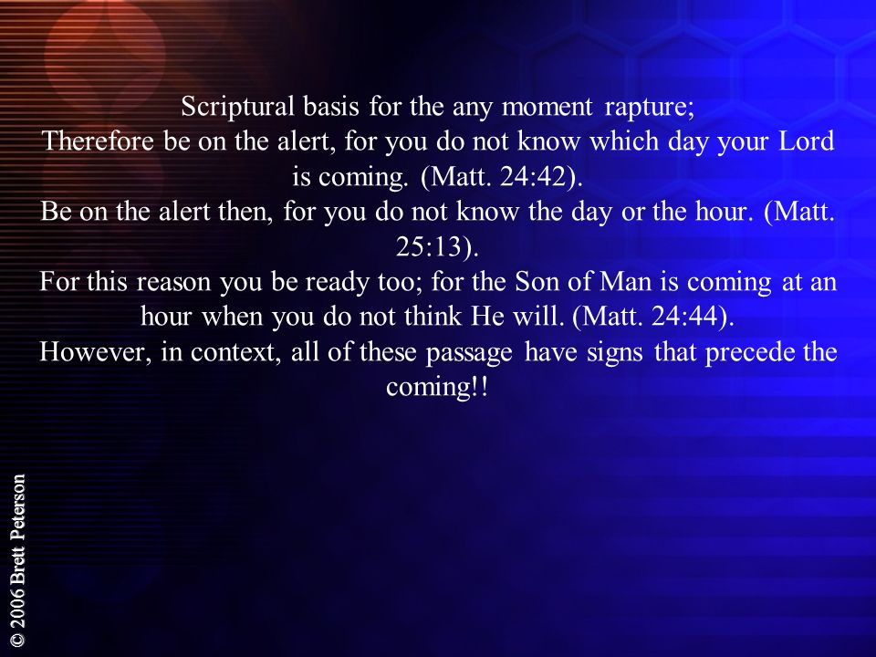 Scriptural basis for the any moment rapture; Therefore be on the alert, for you do not know which day your Lord is coming.