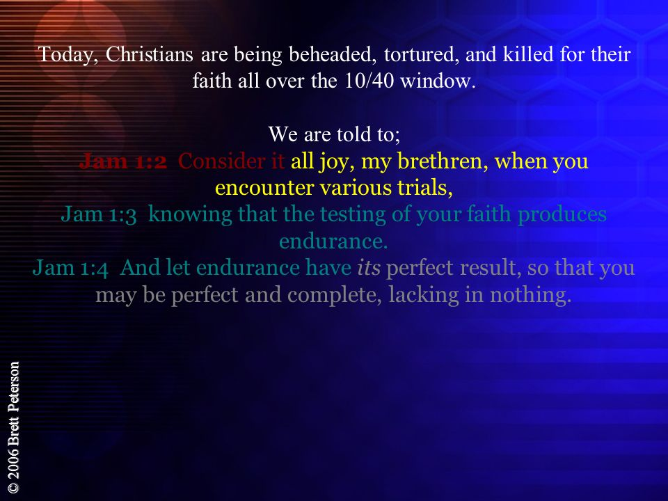 Today, Christians are being beheaded, tortured, and killed for their faith all over the 10/40 window.