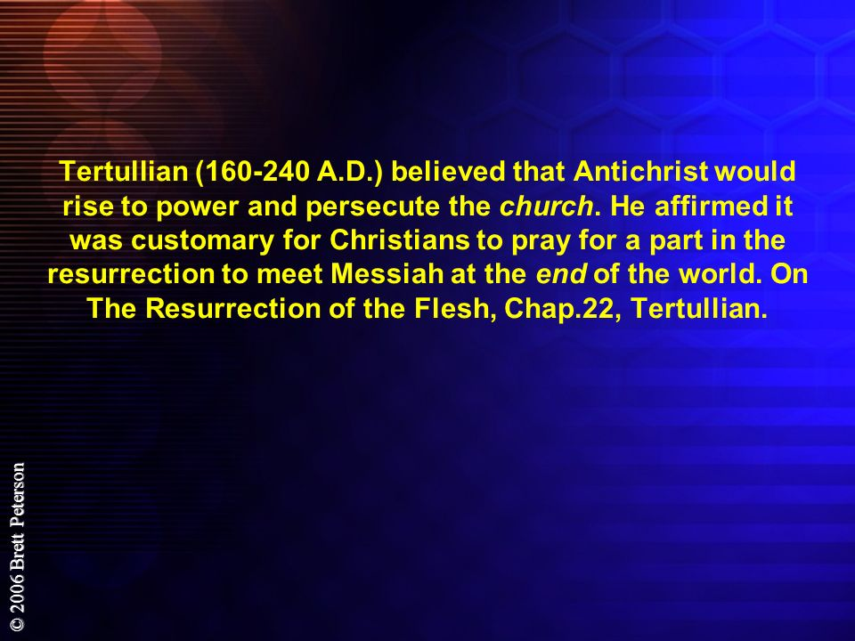Tertullian (160-240 A.D.) believed that Antichrist would rise to power and persecute the church.