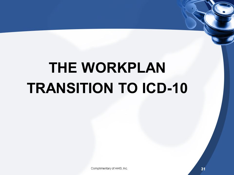 THE WORKPLAN TRANSITION TO ICD-10