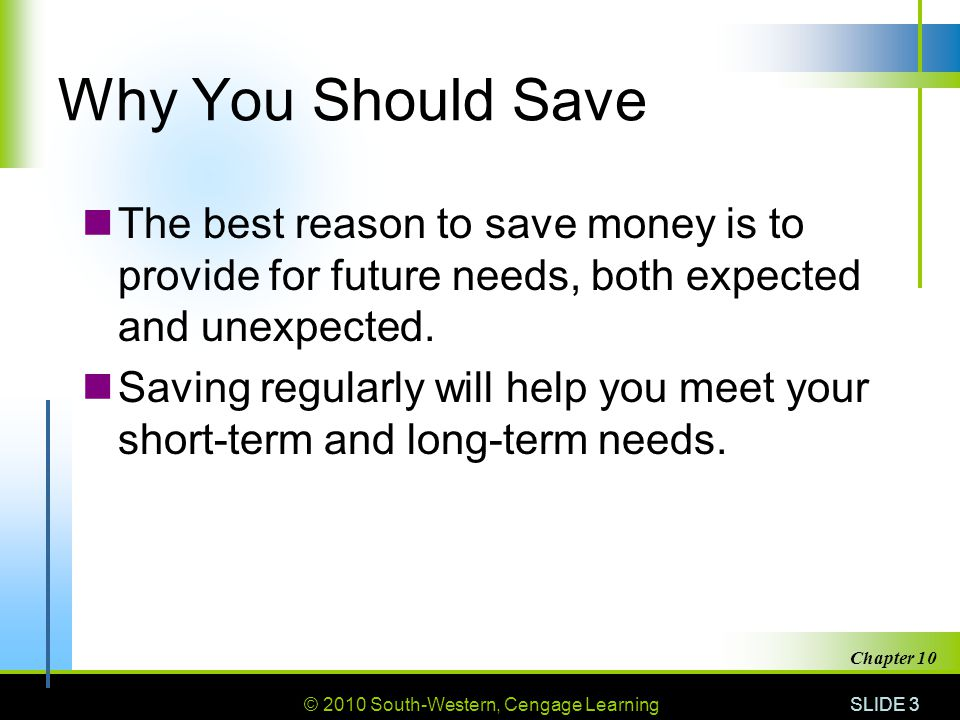 Why You Should Save The best reason to save money is to provide for future needs, both expected and unexpected.