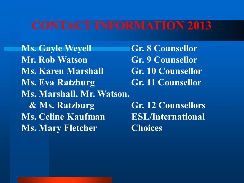 CONTACT INFORMATION 2013 Ms. Gayle Weyell Gr. 8 Counsellor. Mr. Rob Watson Gr. 9 Counsellor.