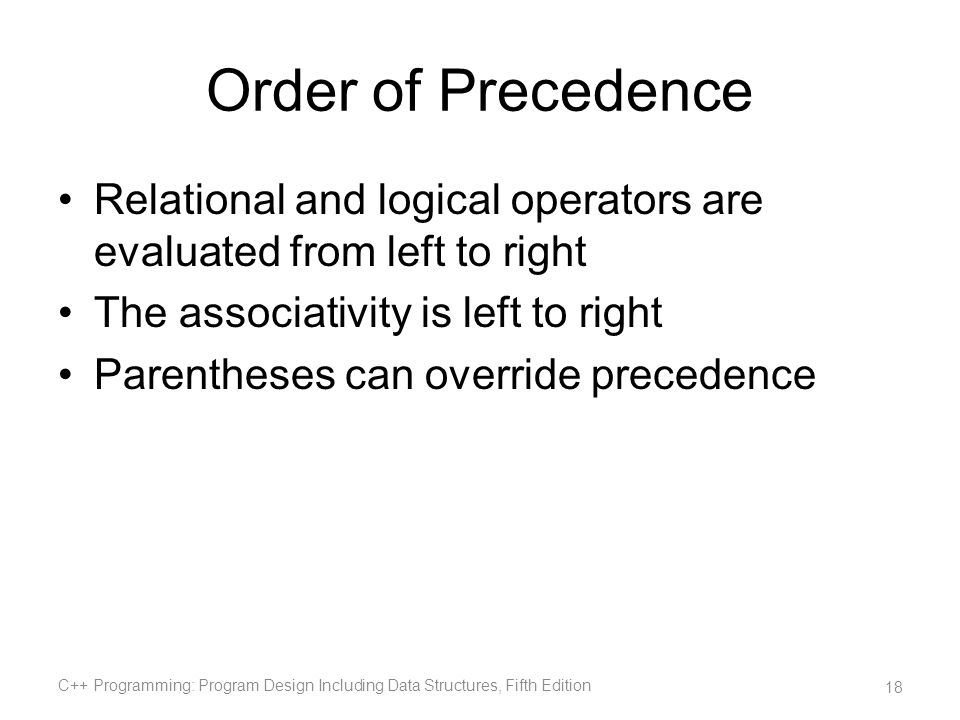 Order of Precedence Relational and logical operators are evaluated from left to right. The associativity is left to right.