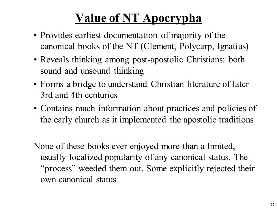 Value of NT ApocryphaProvides earliest documentation of majority of the canonical books of the NT (Clement, Polycarp, Ignatius)