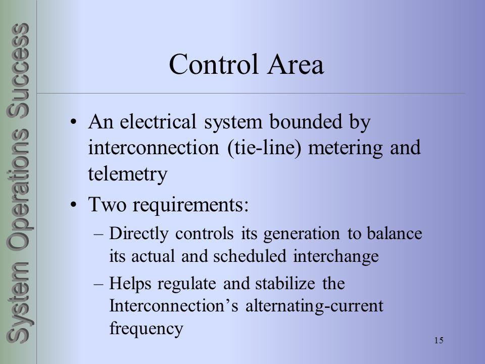 Control Area An electrical system bounded by interconnection (tie-line) metering and telemetry. Two requirements: