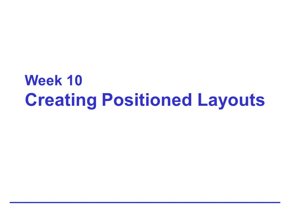Week 10 Creating Positioned Layouts