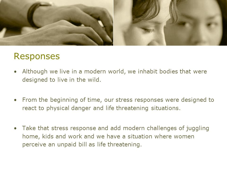 ResponsesAlthough we live in a modern world, we inhabit bodies that were designed to live in the wild.