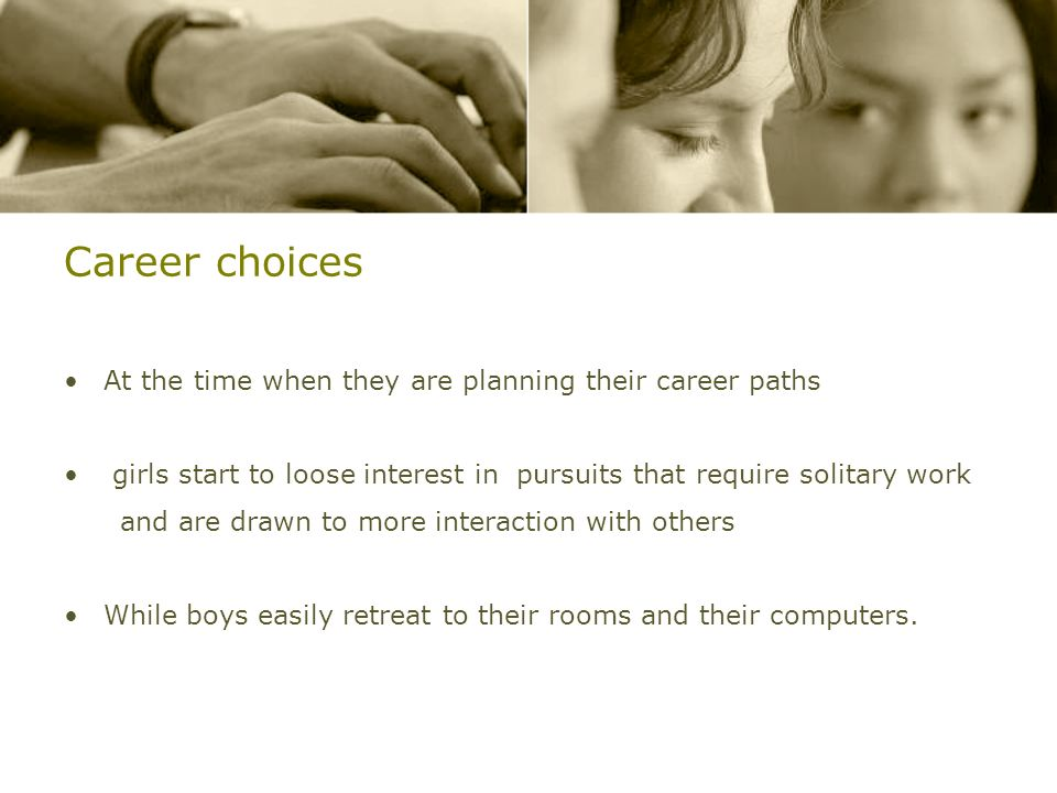 Career choices At the time when they are planning their career paths