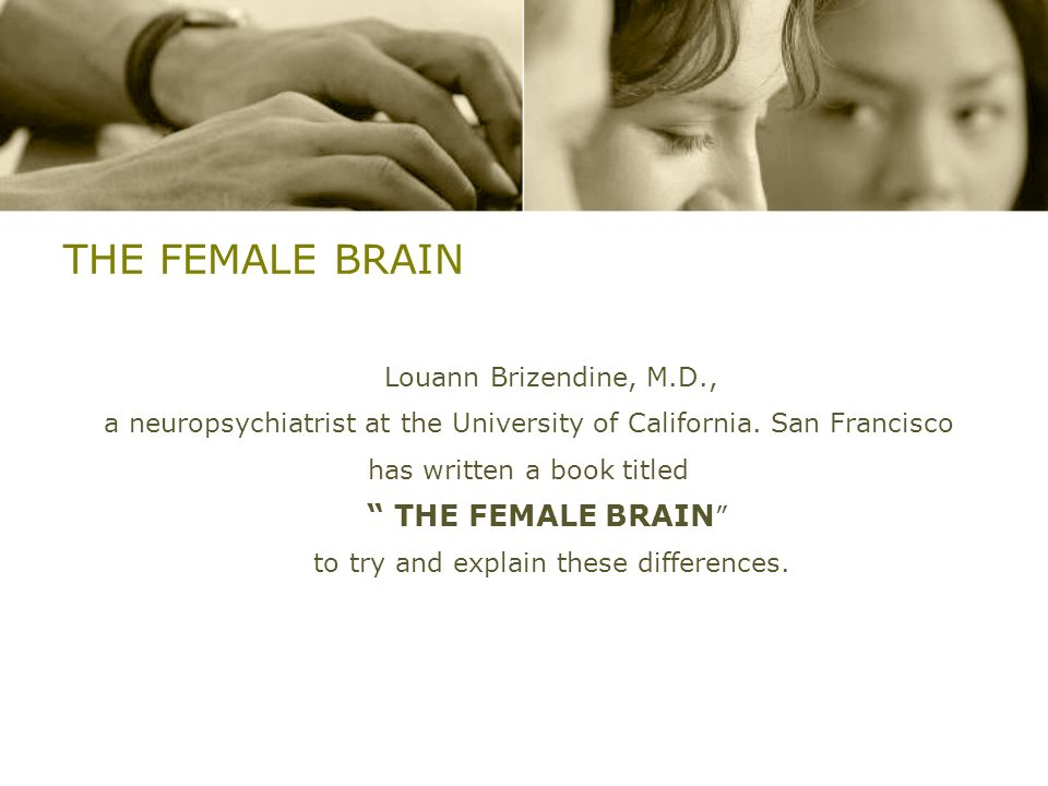 THE FEMALE BRAIN Louann Brizendine, M.D.,