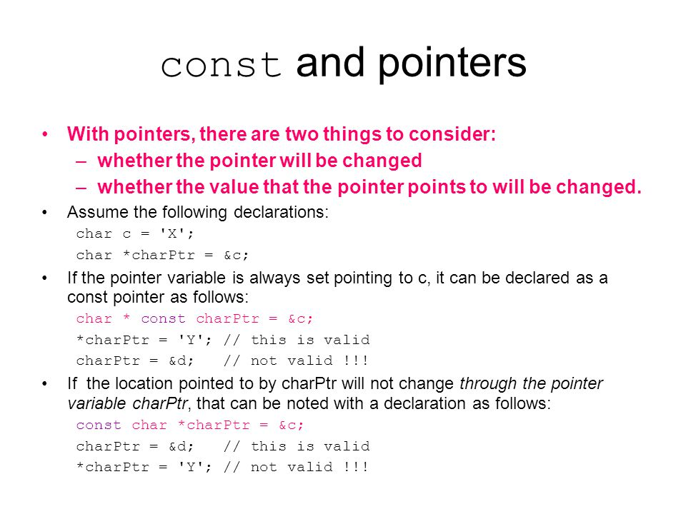 const and pointers With pointers, there are two things to consider: