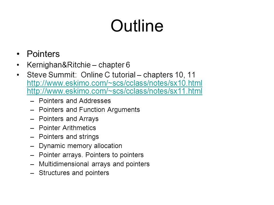 Outline Pointers Kernighan&Ritchie – chapter 6