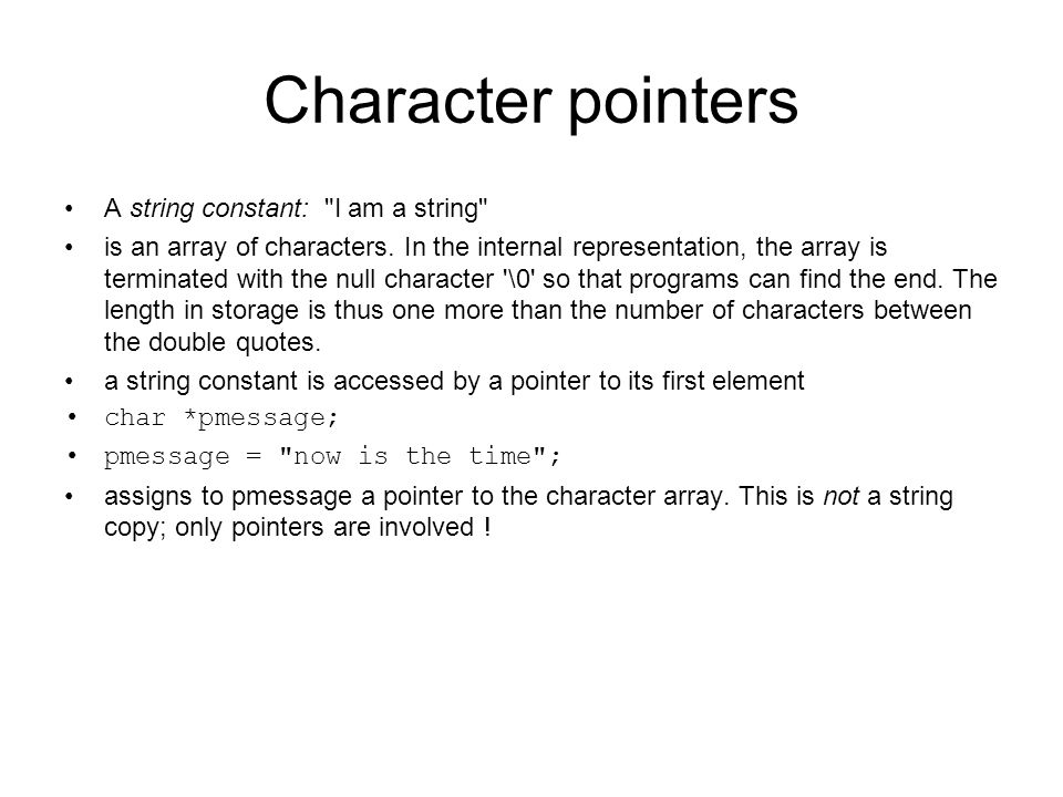 Character pointers A string constant: I am a string