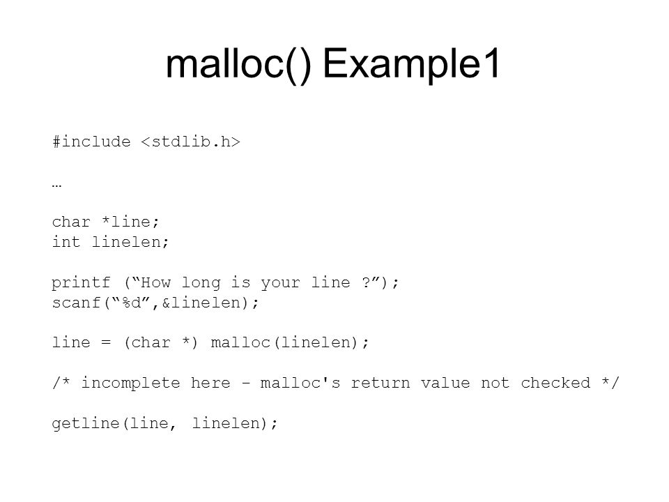 malloc() Example1 #include <stdlib.h> … char *line; int linelen;