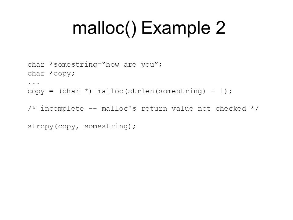malloc() Example 2 char *somestring= how are you ; char *copy; ...