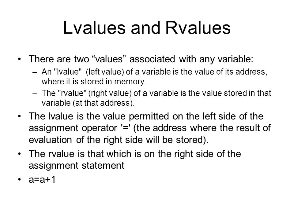 Lvalues and Rvalues There are two values associated with any variable: