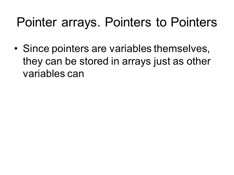 Pointer arrays. Pointers to Pointers