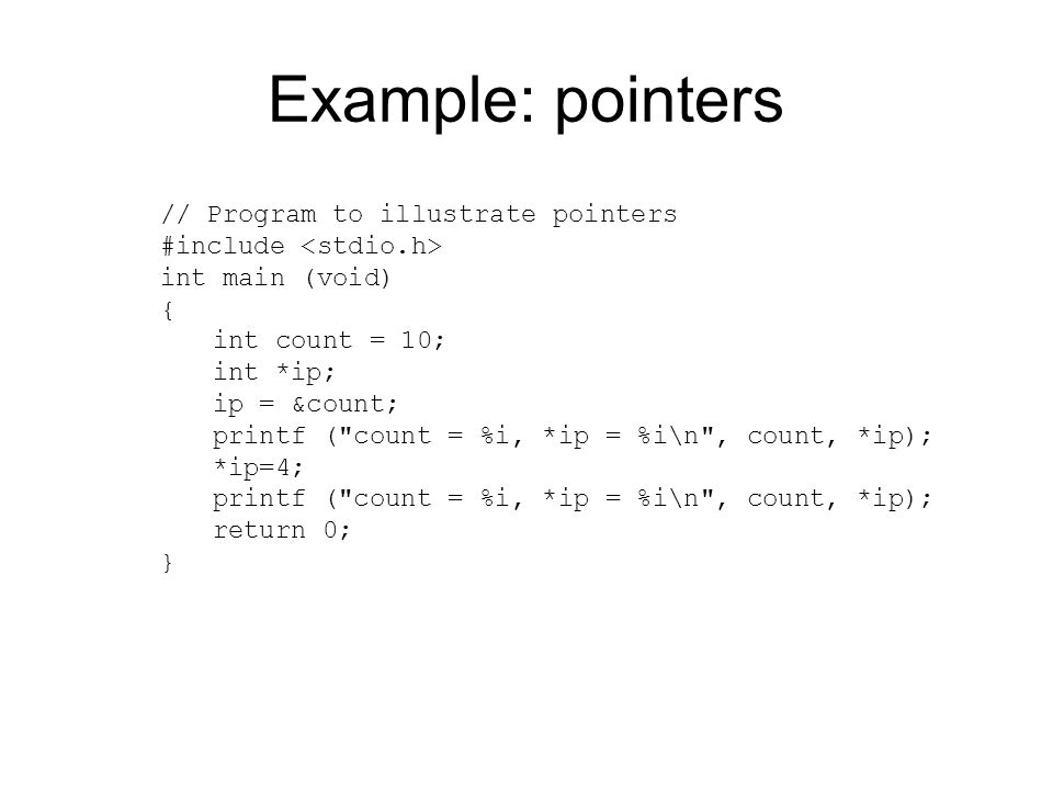 Example: pointers // Program to illustrate pointers