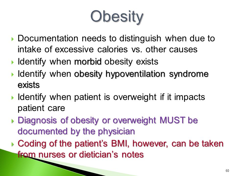 Obesity Documentation needs to distinguish when due to intake of excessive calories vs. other causes.