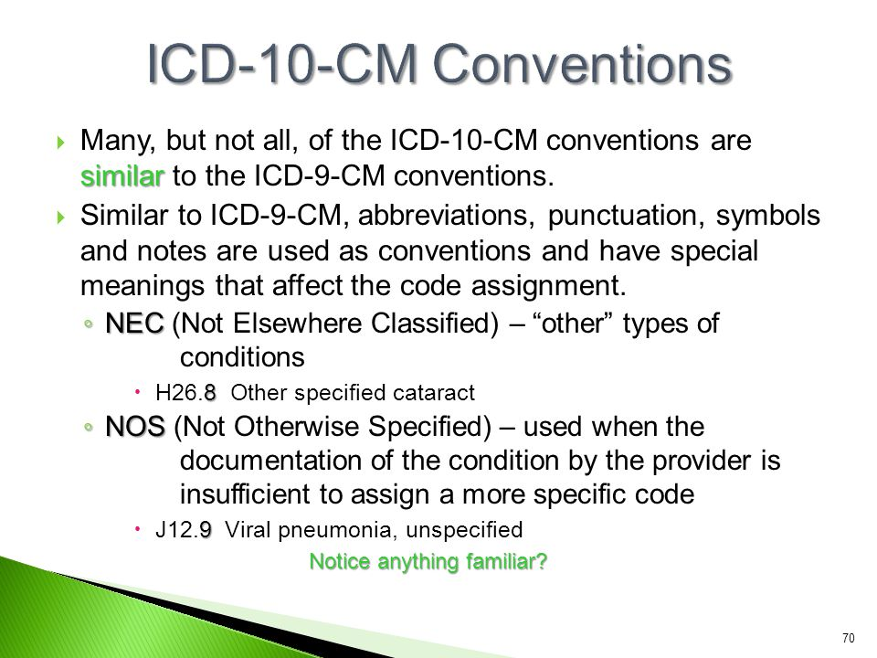 ICD-10-CM Conventions Many, but not all, of the ICD-10-CM conventions are similar to the ICD-9-CM conventions.