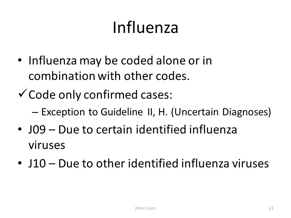 Influenza Influenza may be coded alone or in combination with other codes. Code only confirmed cases: