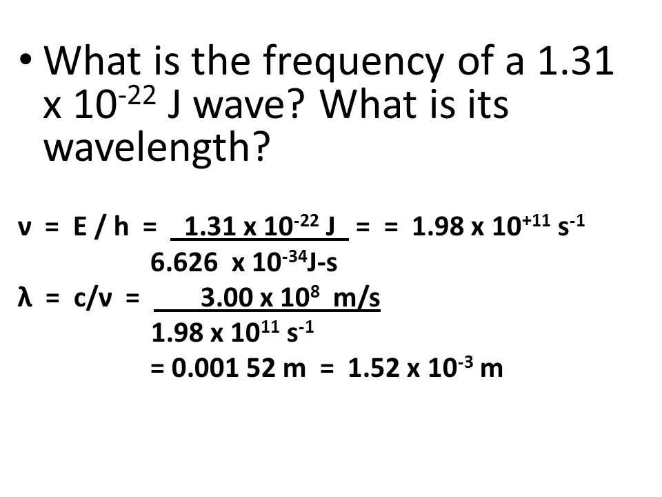 What is the frequency of a 1.31 x 10-22 J wave What is its wavelength