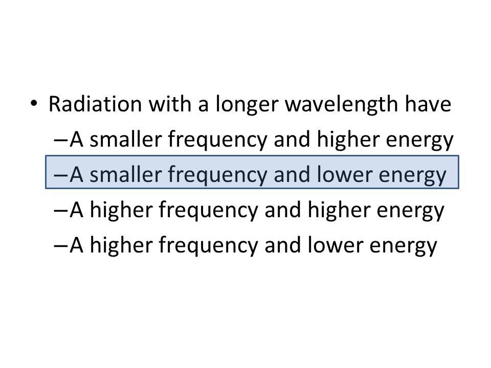 Radiation with a longer wavelength have