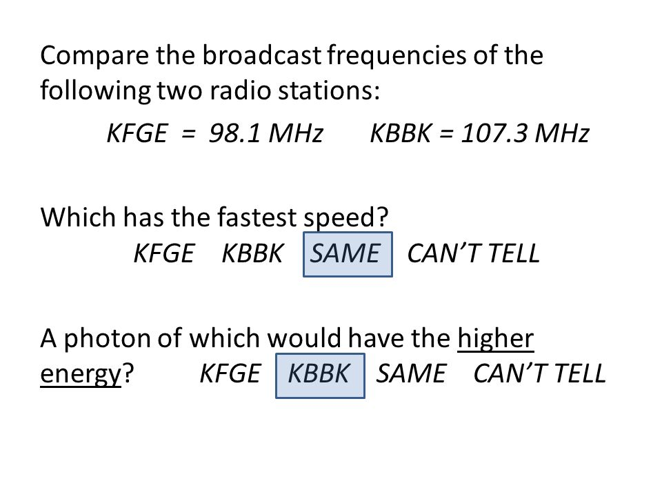 Compare the broadcast frequencies of the following two radio stations: