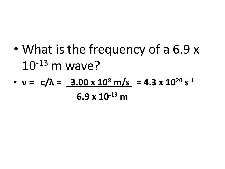 What is the frequency of a 6.9 x 10-13 m wave