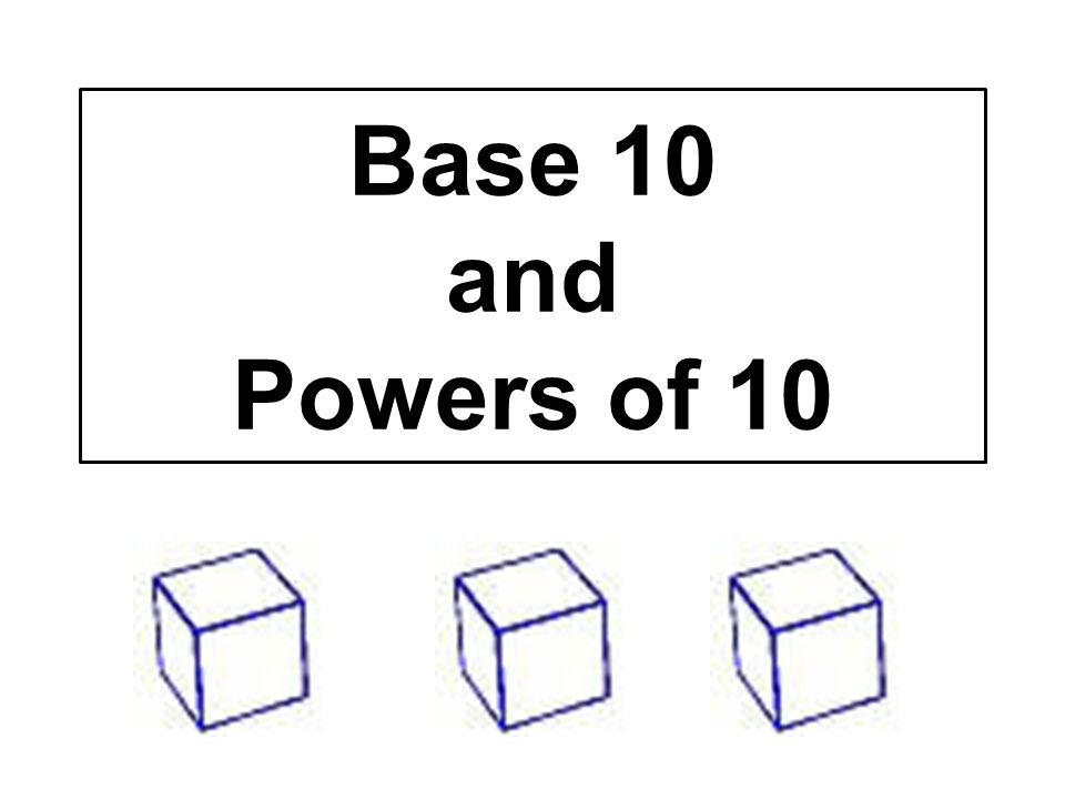 Base 10 and Powers of 10