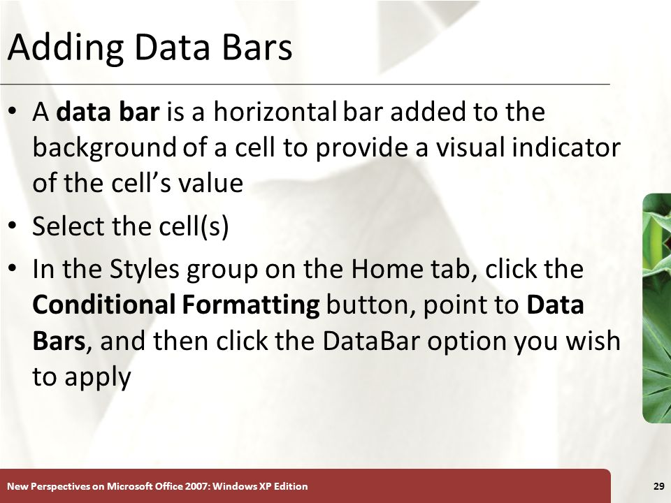 Adding Data Bars A data bar is a horizontal bar added to the background of a cell to provide a visual indicator of the cell's value.