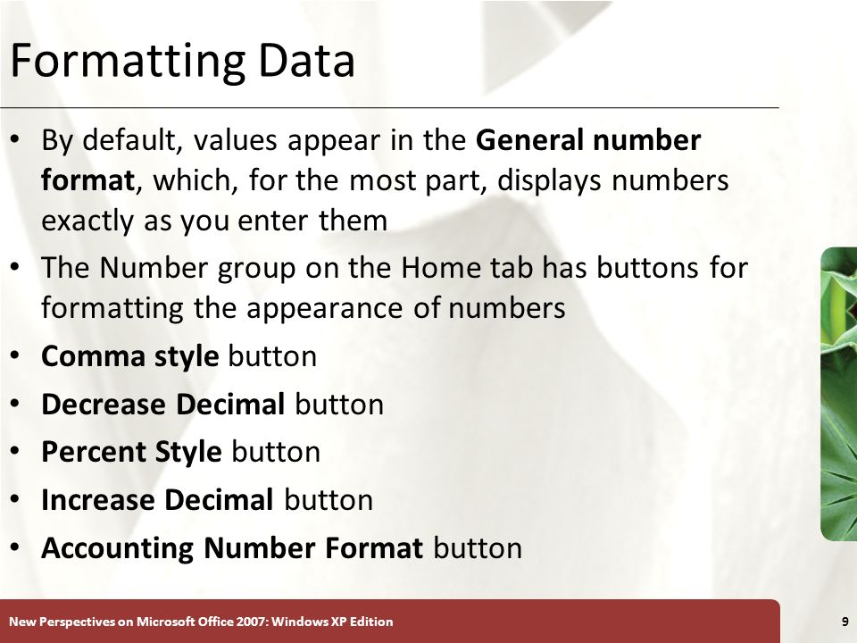 Formatting Data By default, values appear in the General number format, which, for the most part, displays numbers exactly as you enter them.