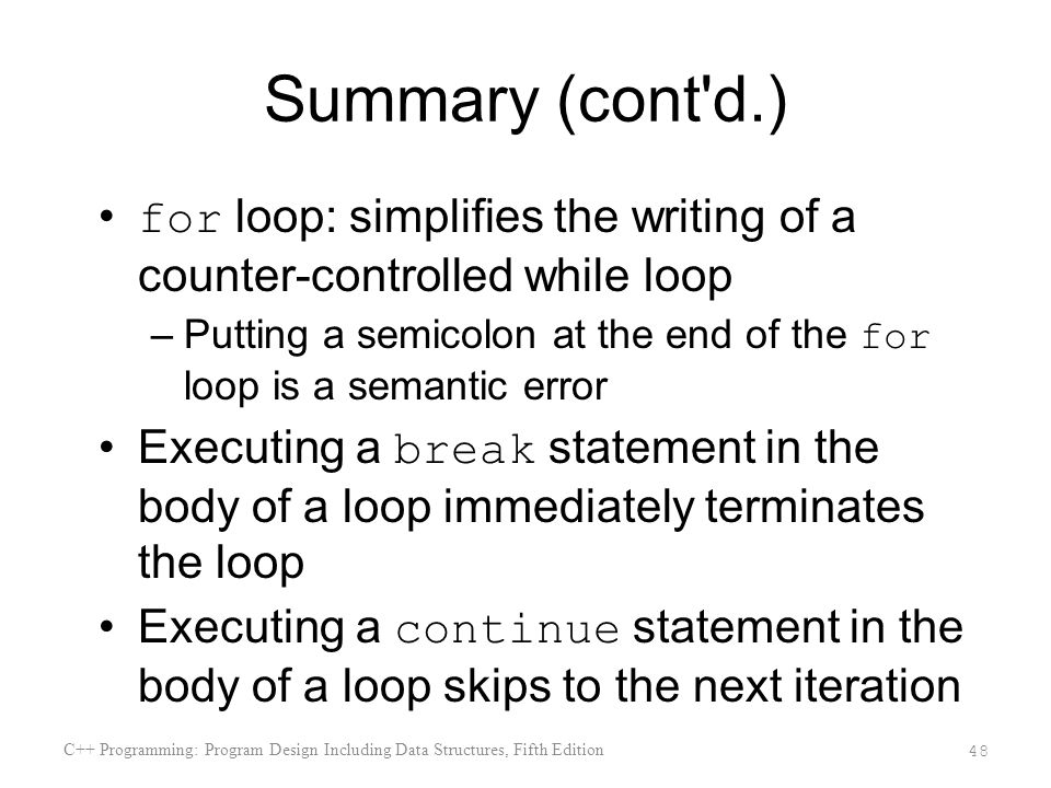 Summary (cont d.) for loop: simplifies the writing of a counter-controlled while loop.